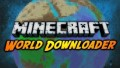 [1.10.2] World Downloader Mod Download