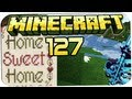Minecraft Gameplay | Let's Play - #127 - HOME, SWEET HOME!