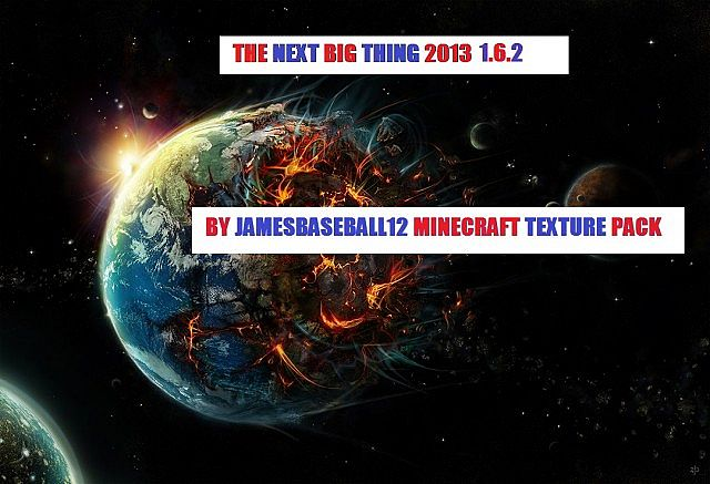 http://minecraft-forum.net/wp-content/uploads/2013/07/515e5__The-next-big-thing-2013-texture-pack.jpg