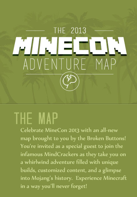 http://minecraft-forum.net/wp-content/uploads/2013/11/57b39__Minecon-2013-Adventure-Map-1.jpg