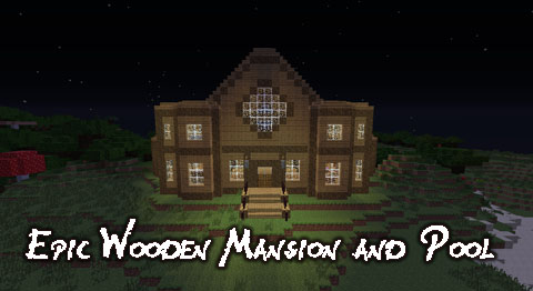 http://minecraft-forum.net/wp-content/uploads/2013/12/d16a6__Epic-Wooden-Mansion-and-Pool-Map.jpg