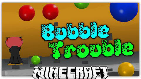 e02bf  Bubble Trouble Map [1.9] Bubble Trouble Map Download