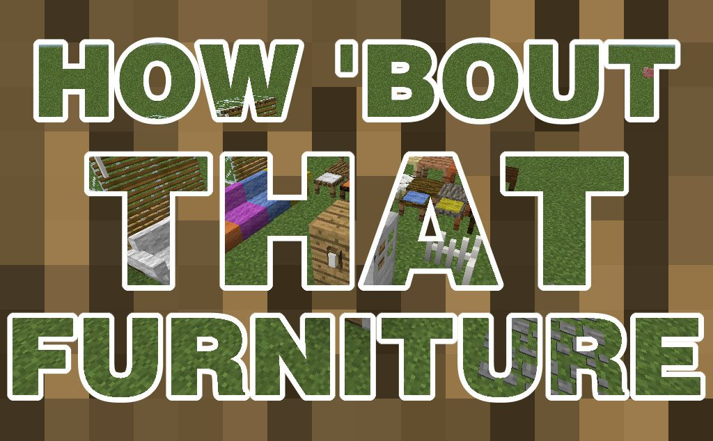 4a489  How Bout That Furniture Mod 1024x634 [1.11] How 'Bout That Furniture Mod Download
